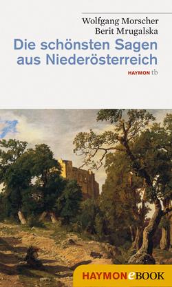 Die schönsten Sagen aus Niederösterreich von Morscher,  Wolfgang, Mrugalska-Morscher,  Berit