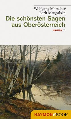 Die schönsten Sagen aus Oberösterreich von Morscher,  Wolfgang, Mrugalska-Morscher,  Berit