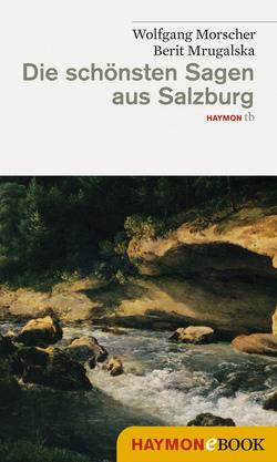 Die schönsten Sagen aus Salzburg von Morscher,  Wolfgang, Mrugalska,  Berit