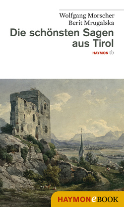 Die schönsten Sagen aus Tirol von Morscher,  Wolfgang, Mrugalska-Morscher,  Berit