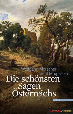 Die schönsten Sagen Österreichs von Morscher,  Wolfgang, Mrugalska,  Berit