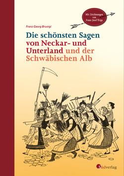 Die schönsten Sagen von Neckar- und Unterland und der Schwäbischen Alb von Brustgi,  Franz Georg