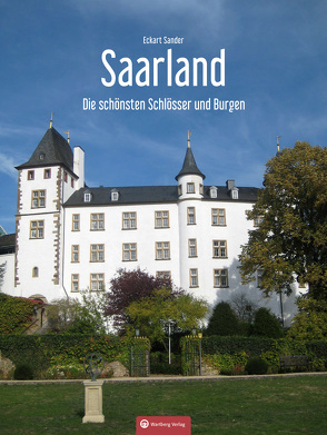 Die schönsten Schlösser und Burgen im Saarland von Sander,  Eckart