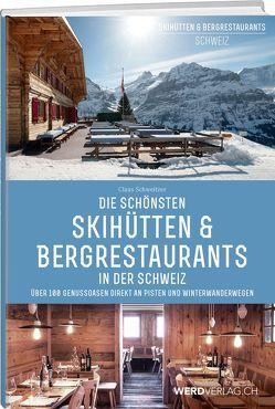 Die schönsten Skihütten & Bergrestaurants in der Schweiz von Schweitzer,  Claus, Werd & Weber Verlag AG