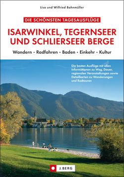 Die schönsten Tagesausflüge Isarwinkel, Tegernseer und Schlierseer Berge von Bahnmüller,  Wilfried und Lisa