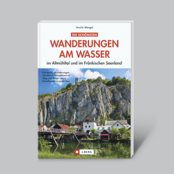 Die schönsten Wanderungen am Wasser – im Altmühltal und im Fränkischen Seenland von Wengel,  Tassilo