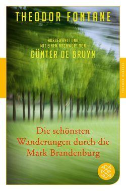 Die schönsten Wanderungen durch die Mark Brandenburg von Bruyn,  Günter de, Fontane,  Theodor