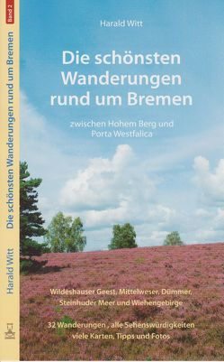Die schönsten Wanderungen rund um Bremen Band 2 von Witt,  Harald