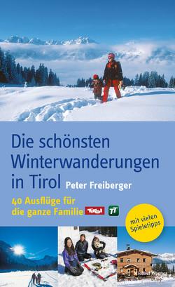 Die schönsten Winterwanderungen in Tirol von Freiberger,  Peter