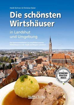 Die schönsten Wirtshäuser in Landshut und Umgebung von Baier,  Christian, Eichner,  Heidi