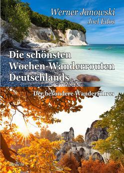 Die schönsten Wochen-Wanderrouten Deutschlands – Der besondere Wanderführer von Edos,  Joel, Janowski,  Werner