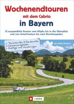 Die schönsten Wochenendtouren mit dem Cabrio in Bayern von Müller-Neuhaus,  Jörn