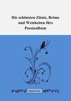 Die schönsten Zitate, Reime und Weisheiten fürs Poesiealbum von Golla,  Markus