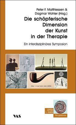 Die schöpferische Dimension der Kunst in der Therapie von Matthiessen,  Peter F, Wohler,  Dagmar