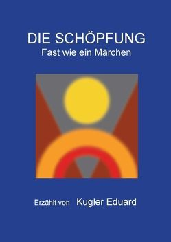 Die Schöpfung von Kugler,  Eduard