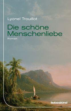 Die schöne Menschenliebe von Heber-Schärer,  Barbara, Steinitz,  Claudia, Trouillot,  Lyonel