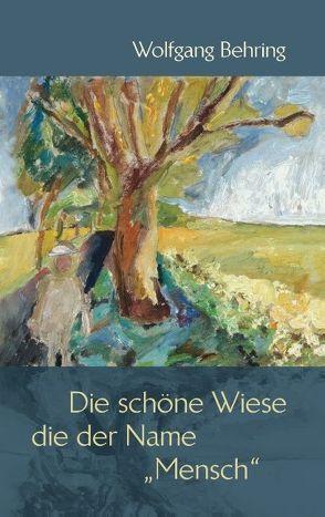 """Die schöne Wiese, die der Name """"Mensch"""" von Behring,  Wolfgang"""