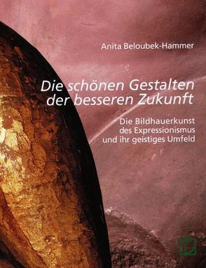 """""""Die schönen Gestalten der besseren Zukunft"""" von Beloubek-Hammer,  Anita"""