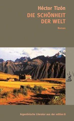 Die Schönheit der Welt von Kornberger,  Reiner, Tizon,  Héctor