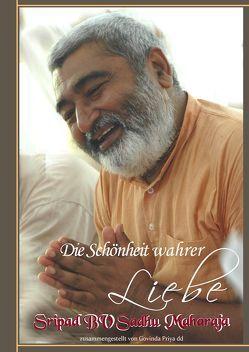 Die Schönheit wahrer Liebe von Govinda Priya dd, Krishna Chandra das, Sripad BV Sadhu Maharaja