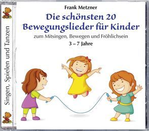 Die schönsten 20 Bewegungslieder für Kinder von Metzner,  Frank