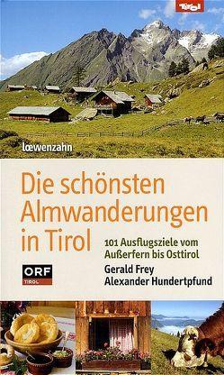 Die schönsten Almwanderungen in Tirol von Frey,  Gerald, Hundertpfund,  Alexander