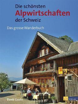 Die schönsten Alpwirtschaften der Schweiz von Coulin,  David