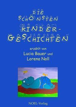 Die schönsten Kindergeschichten von Bauer,  Lucia, Noll,  Lorena
