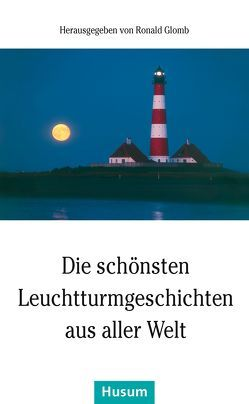 Die schönsten Leuchtturmgeschichten aus aller Welt von Glomb,  Ronald