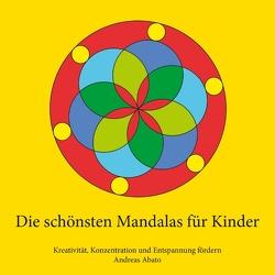 Die schönsten Mandalas für Kinder von Abato,  Andreas