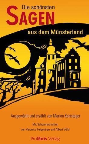 Die schönsten Sagen aus dem Münsterland von Felgentreu,  Veronica, Kortsteger,  Marion, Völkl,  Albert