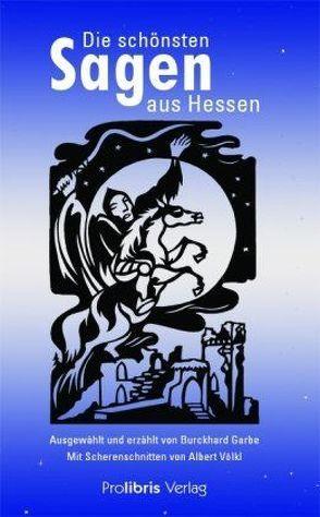 Die schönsten Sagen aus Hessen von Garbe,  Burckhard, Völkl,  Albert
