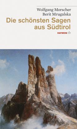Die schönsten Sagen aus Südtirol von Morscher,  Wolfgang, Mrugalska,  Berit