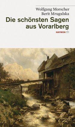 Die schönsten Sagen aus Vorarlberg von Morscher,  Wolfgang, Mrugalska,  Berit