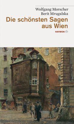 Die schönsten Sagen aus Wien von Morscher,  Wolfgang, Mrugalska,  Berit