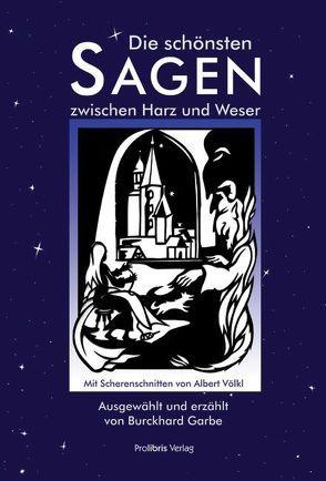Die schönsten Sagen zwischen Harz und Weser von Garbe,  Burckhard, Völkl,  Albert