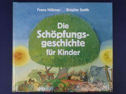 Die Schöpfungsgeschichte für Kinder von Hübner,  Franz, Smith,  Brigitte