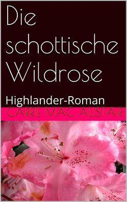 Die schottische Wildrose von MacAlistair,  Carrie