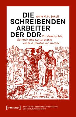 Die schreibenden Arbeiter der DDR von Sokoll,  Anne M.N.