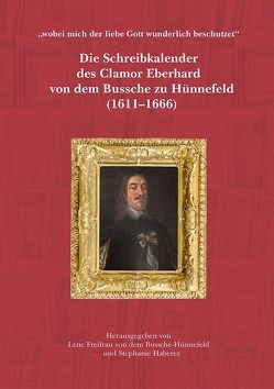 Die Schreibkalender des Clamor Eberhard von dem Bussche zu Hünnefeld (1611-1666) von Freifrau von dem Bussche-Hünnefeld,  Lene, Haberer,  Stephanie, Kehne,  Birgit