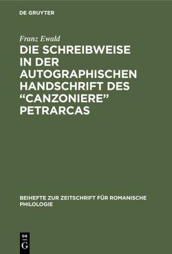"""Die Schreibweise in der autographischen Handschrift des """"Canzoniere"""" Petrarcas von Ewald,  Franz"""