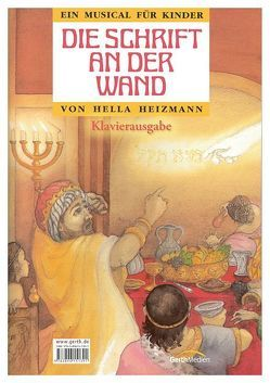 Die Schrift an der Wand. Ein Musical für Kinder von Heizmann,  Hella, Heizmann,  Klaus, Schmalenbach,  Gertrud