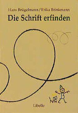Die Schrift erfinden von Brinkmann,  Erika, Brügelmann,  Hans