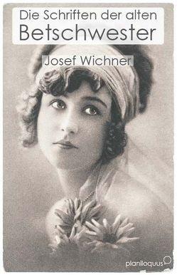 Die Schriften der alten Betschwester von Wichner,  Josef