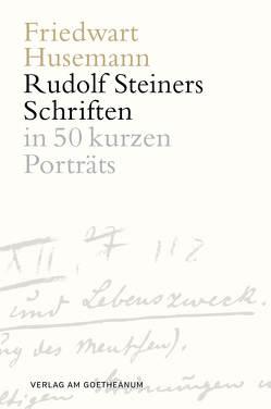 Rudolf Steiners Schriften von Husemann,  Friedwart