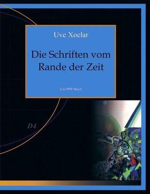 Die Schriften vom Rande der Zeit von Xoelar,  Uve
