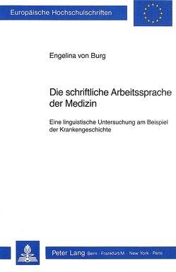 Die schriftliche Arbeitssprache der Medizin von von Burg,  Engelina