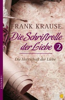 Die Schriftrolle der Liebe (Band 2) von Krause,  Frank, Krzemien,  Sylvia