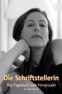 Die Schriftstellerin – Das Tagebuch zum Filmprojekt von Liemann,  Jörg