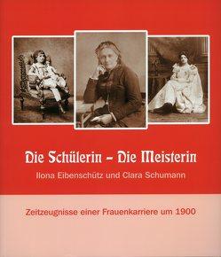 Die Schülerin – Die Meisterin. Ilona Eibenschütz und Clara Schumann von Bodsch,  Ingrid, Ozawa,  Kazuko, Wendt,  Matthias